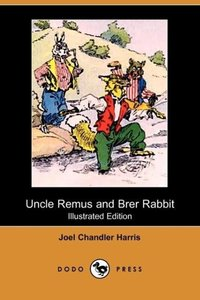 Uncle Remus and Brer Rabbit (Illustrated Edition) (Dodo Press)