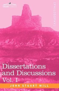 Dissertations and Discussions, Vol. I