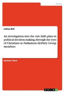 An investigation into the role faith plays in political decision
