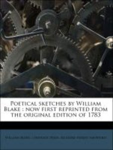 Poetical sketches by William Blake : now first reprinted from th