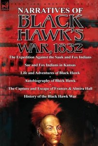 Narratives of Black Hawk's War, 1832-The Expedition Against the