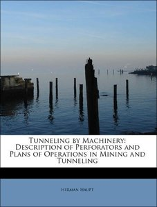 Tunneling by Machinery: Description of Perforators and Plans of