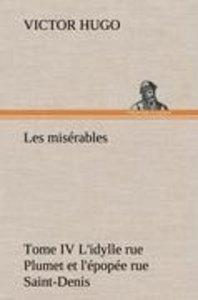 Les misérables Tome IV L'idylle rue Plumet et l'épopée rue Saint
