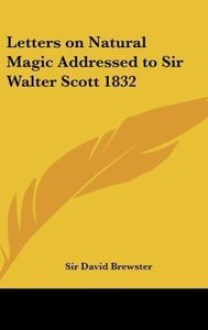 Letters on Natural Magic Addressed to Sir Walter Scott 1832