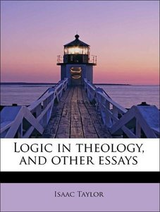 Logic in theology, and other essays