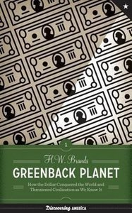Greenback Planet: How the Dollar Conquered the World and Threate