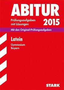 Abitur-Prüfungsaufgaben Latein 2015 Gymnasium Bayern. Mit Lösung