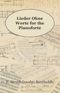 Lieder Ohne Worte for the Pianoforte