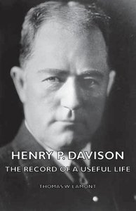 Henry P. Davison - The Record of a Useful Life