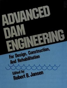 Advanced Dam Engineering for Design, Construction, and Rehabilit