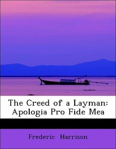 The Creed of a Layman: Apologia Pro Fide Mea