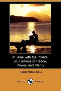 In Tune with the Infinite; Or, Fullness of Peace, Power, and Ple