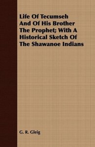 Life of Tecumseh and of His Brother the Prophet; With a Historic