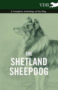 The Shetland Sheepdog - A Complete Anthology of the Dog
