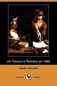 Un Tournoi a Romans En 1484 (Dodo Press)