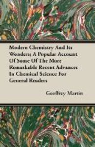 Modern Chemistry And Its Wonders; A Popular Account Of Some Of T