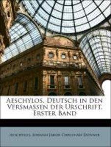 Aeschylos. Deutsch in den Versmaßen der Urschrift, Erster Band
