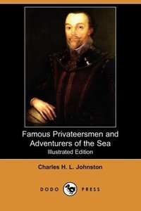 Famous Privateersmen and Adventurers of the Sea (Illustrated Edi
