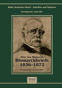 Otto Fürst von Bismarck - Bismarckbriefe 1836-1872. Herausgegebe