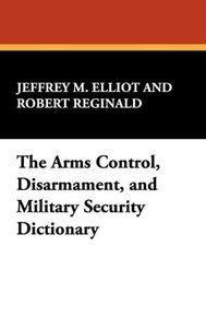 The Arms Control, Disarmament, and Military Security Dictionary