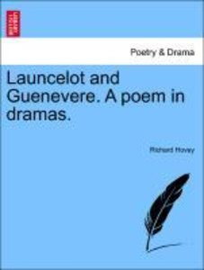 Launcelot and Guenevere. A poem in dramas.