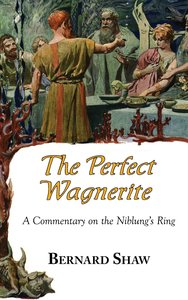 The Perfect Wagnerite - A Commentary on the Niblung's Ring