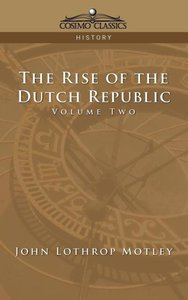 The Rise of the Dutch Republic - Volume 2