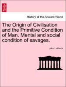 The Origin of Civilisation and the Primitive Condition of Man. M