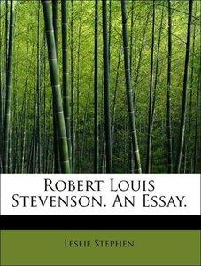 Robert Louis Stevenson. An Essay.