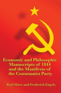 Economic and Philosophic Manuscripts of 1844 and the Manifesto o