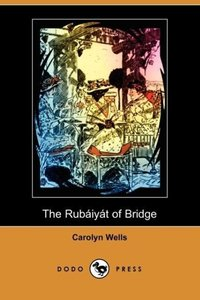 The Rubaiyat of Bridge (Illustrated Edition) (Dodo Press)