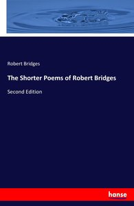 The Shorter Poems of Robert Bridges