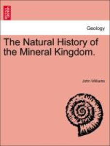 The Natural History of the Mineral Kingdom. Vol. I. Second Editi