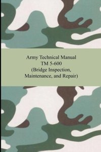 Army Technical Manual TM 5-600 (Bridge Inspection, Maintenance,