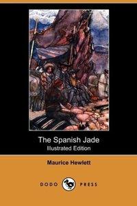 The Spanish Jade (Illustrated Edition) (Dodo Press)