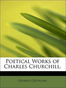 Poetical Works of Charles Churchill.