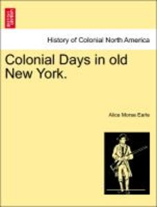 Colonial Days in old New York.