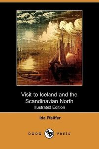 Visit to Iceland and the Scandinavian North (Illustrated Edition