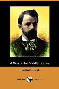 A Son of the Middle Border (Dodo Press)