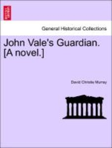 John Vale's Guardian. [A novel.] VOL. III