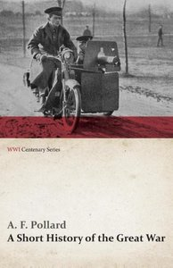 A Short History of the Great War (WWI Centenary Series)