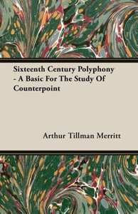 Sixteenth Century Polyphony - A Basic For The Study Of Counterpo