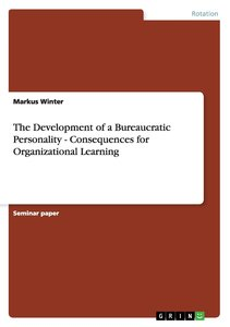 The Development of a Bureaucratic Personality - Consequences for