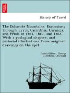 The Dolomite Mountains. Excursions through Tyrol, Carinthia, Car