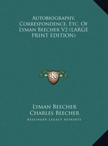 Autobiography, Correspondence, Etc. Of Lyman Beecher V2 (LARGE P