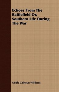 Echoes From The Battlefield Or, Southern Life During The War