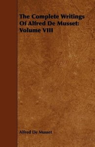 The Complete Writings of Alfred de Musset: Volume VIII