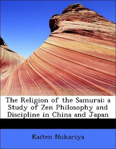 The Religion of the Samurai; a Study of Zen Philosophy and Disci