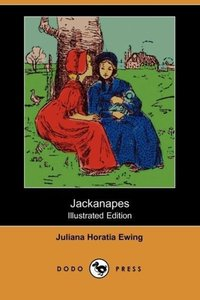 Jackanapes (Illustrated Edition) (Dodo Press)