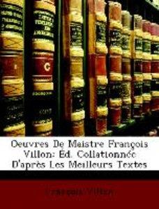 Oeuvres De Maistre François Villon: Éd. Collationnée D'après Les